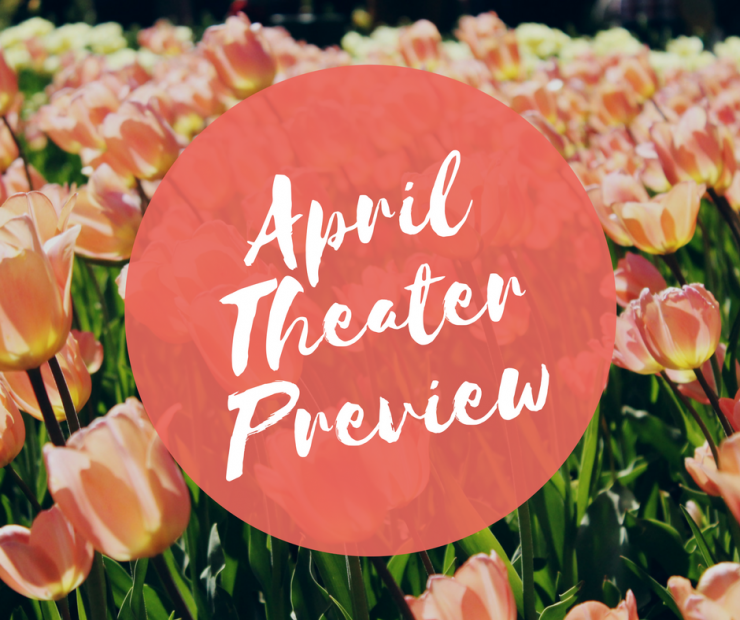 April Theater Preview